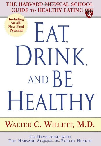 9780684863375: Eat, Drink, and Be Healthy: The Harvard Medical School Guide to Healthy Eating