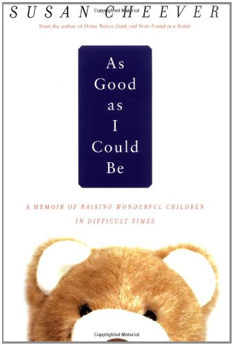 As Good As I Could Be: A Memoir of Raising Wonderful Children in Difficult Times: Cheever, Susan