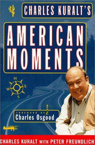 Charles Kuralt's American Moments: Kuralt, Charles