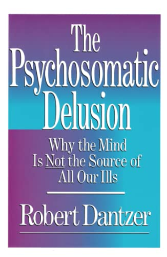 9780684863467: The Psychosomatic Delusion: Why the Mind is Not the Source of All Our Ills