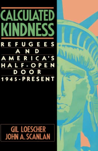 9780684863832: Calculated Kindness: Refugees and America's Half-Open Door, 1945 to the Present