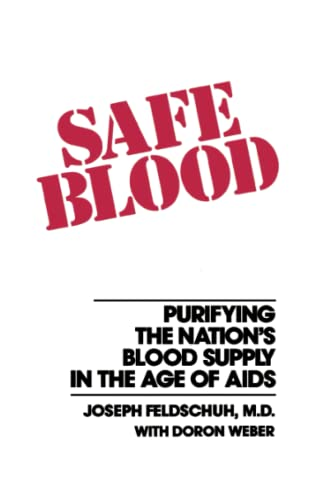 Safe Blood: Purifying the Nations Blood Supply in the Age of AIDS: Joseph Feldschuh
