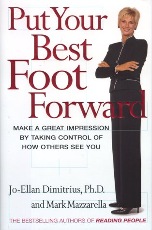 Put Your Best Foot Forward: Make a Great Impression by Taking Control of How Others See You: ...