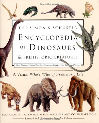 9780684864112: The Simon & Schuster Encyclopedia of Dinosaurs and Prehistoric Creatures: A Visual Who's Who of Prehistoric Life