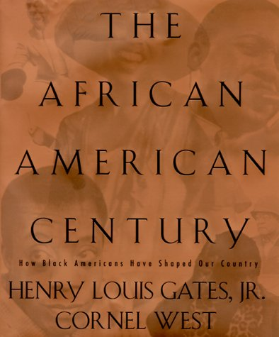 The African-American Century: How Black Americans Have Shaped Our Country: West, Cornel
