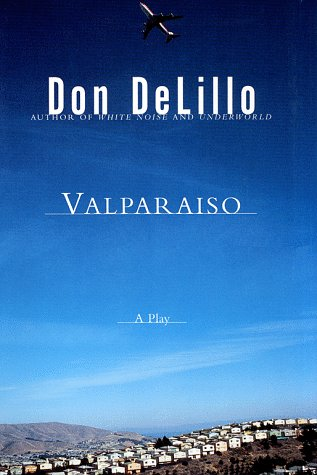Valparaiso: A Play in Two Acts: Delillo, Don