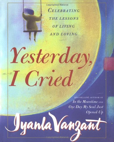 9780684864242: Yesterday I Cried: Celebrating the Lessons of Living and Loving