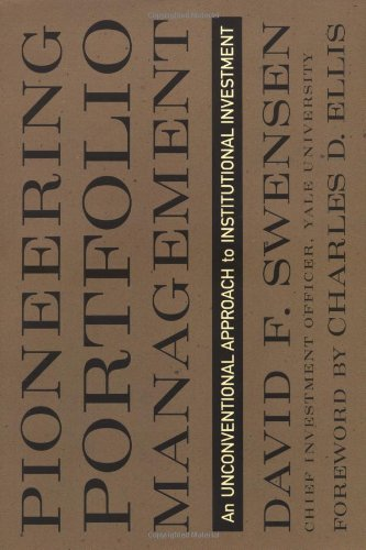 Pioneering Portfolio Management: An Unconventional Approach to: David F. Swensen