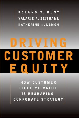 9780684864662: Driving Customer Equity: How Customer Lifetime Value Is Reshaping Corporate Strategy: How Lifetime Customer Value Is Reshaping Corporate Strategy