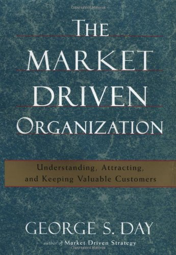 9780684864679: The Market Driven Organization: Understanding, Attracting, and Keeping Valuable Customers