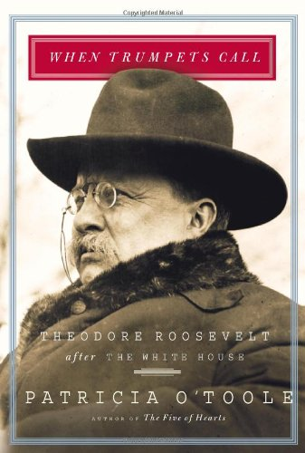 When Trumpets Call; Theodore Roosevelt After the White House