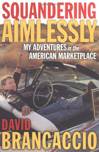 9780684864983: Squandering Aimlessly : MY ADVENTURES in the AMERICAN MARKETPLACE