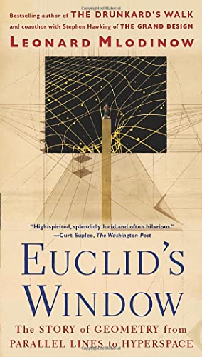 Euclid's Window: The Story of Geometry from Parallel Lines to Hyperspace: Mlodinow, Leonard