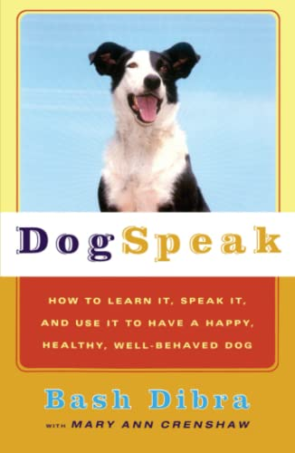 Dogspeak: How to Learn It, Speak it, and Use It to Have a Happy, Healthy, Well-Behaved Dog: Bash ...