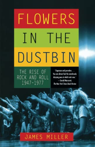 9780684865607: Flowers in the Dustbin: The Rise of Rock and Roll, 1947-1977