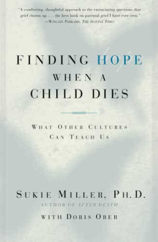9780684865614: Finding Hope When a Child Dies: What Other Cultures Can Teach Us