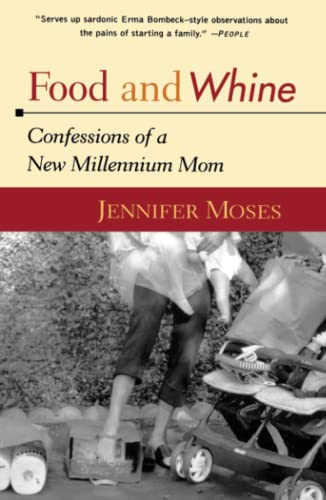 Food and Whine: Confessions of a New Millennium Mom: Moses, Jennifer