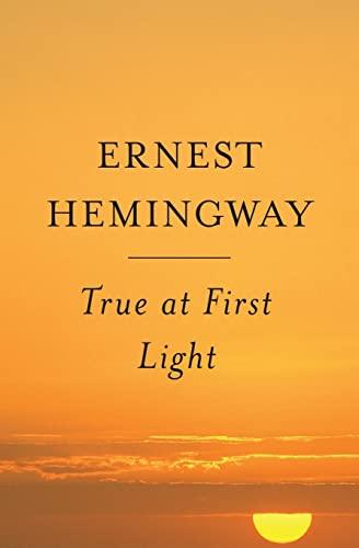True At First Light: A Fictional Memoir: Hemingway, Ernest