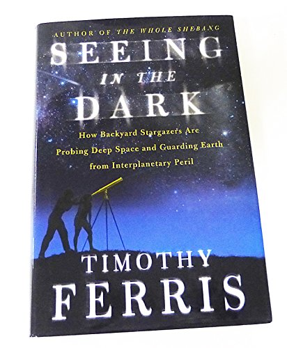 9780684865799: Seeing in the Dark: How Backyard Stargazers are Probing Deep Space and Guarding Earth from Interplanetary Peril (Alex Awards (Awards))