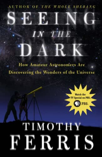 9780684865805: Seeing in the Dark : How Amateur Astronomers Are Discovering the Wonders of the Universe