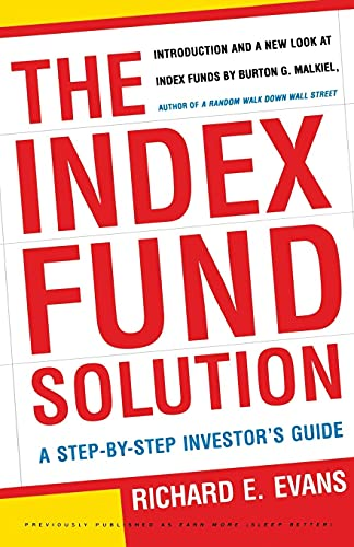 The Index Fund Solution: A Step-By-Step Investor's Guide (0684865963) by Richard E. Evans; Burton G. Malkiel