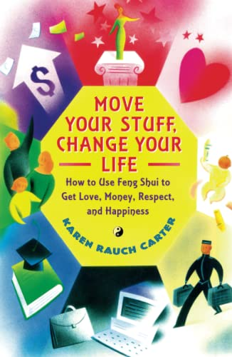 9780684866048: Move Your Stuff, Change Your Life: How to Use Feng Shui to Get Love, Money, Respect, and Happiness