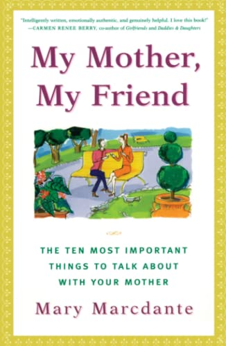 My Mother, My Friend : The Ten Most Important Things To Talk About With Your Mother: Marcdante, ...