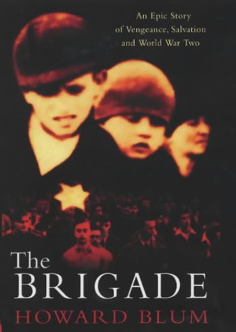 9780684866154: The Brigade: An Epic Story of Vengeance, Salvation and World War II