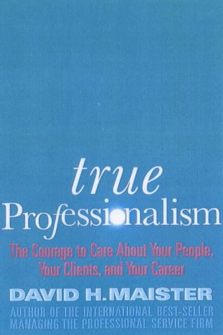 9780684866253: True Professionalism: The Courage to Care About Your Clients and Career