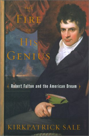 The Fire of His Genius: Robert Fulton and the American Dream: Sale, Kirkpatrick