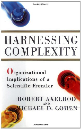 Harnessing Complexity: Organizational Implications of a Scientific Frontier: Axelrod, Robert; Cohen...