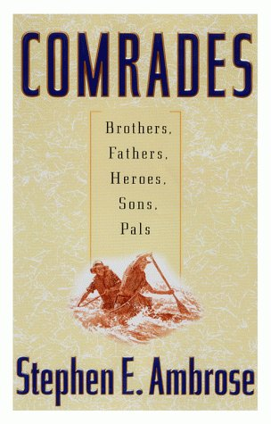 Comrades: Brothers, Fathers, Heroes, Sons, Pals: Ambrose, Stephen E.