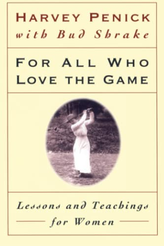 For All Who Love the Game: Lessons and Teachings for Women (9780684867342) by Penick, Harvey
