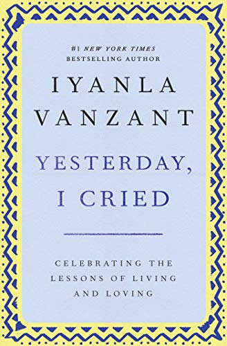 9780684867489: Yesterday, I Cried: Celebrating the Lessons of Living and Loving