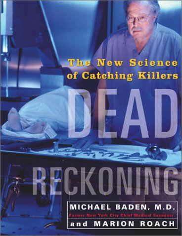 Dead Reckoning: The New Science of Catching Killers: Baden, Michael; Roach, Marion