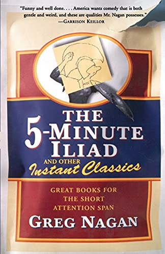 The Five Minute Iliad Other Instant Classics: Great Books For The Short Attention Span: Nagan, Greg