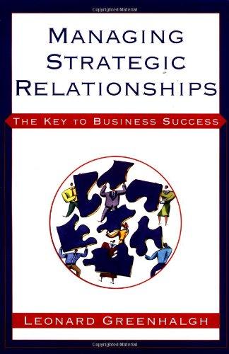 Managing Strategic Relationsips: The Key to Business Success: Greenhalgh, Leonard