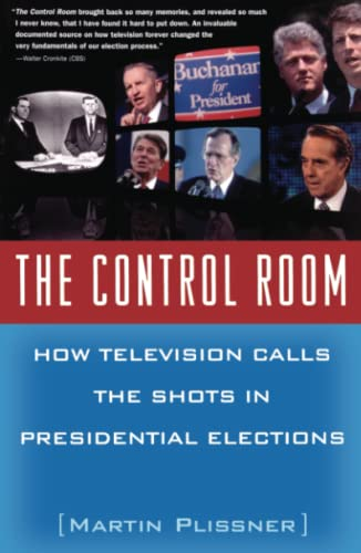 9780684867724: The Control Room: How Television Calls the Shots in Presidential Elections