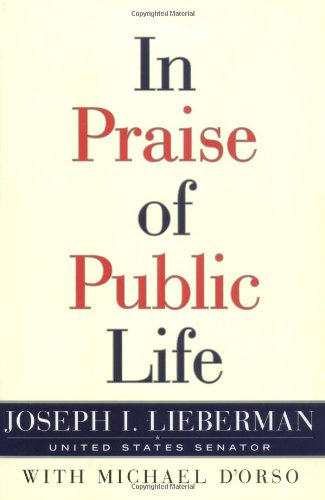 In Praise of Public Life: A Response to Its Critics: Lieberman, Joseph I.;D'Orso, Michael