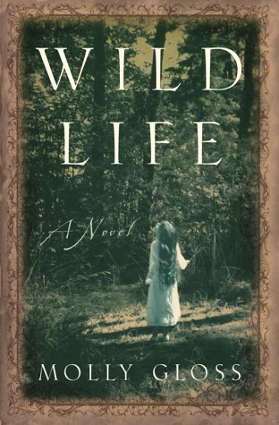 Wild Life: A Novel: Gloss, Molly