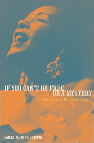 IF YOU CAN?T BE FREE, BE A MYSTERY. In Search of Billie Holiday.