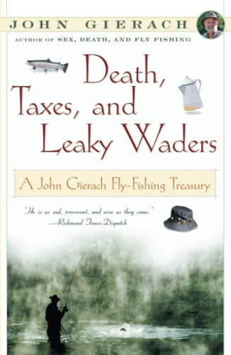 DEATH, TAXES, AND LEAKY WADERS: Gierach, John