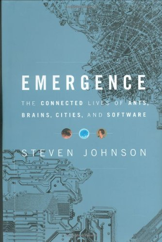 Emergence - The Connected Lives of Ants, Brains, Cities, and Software: Steven Johnson