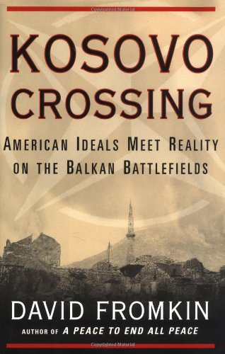 9780684868899: Kosovo Crossing: American Ideals Meet Reality On The Balkan Battlefields