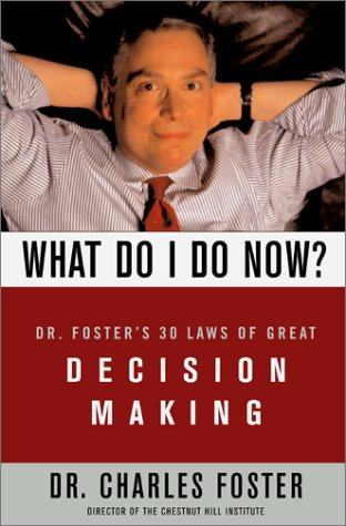 What Do I Do Now?: Dr Fosters 30 Laws Of Great Decision Making (9780684869193) by Charles Foster
