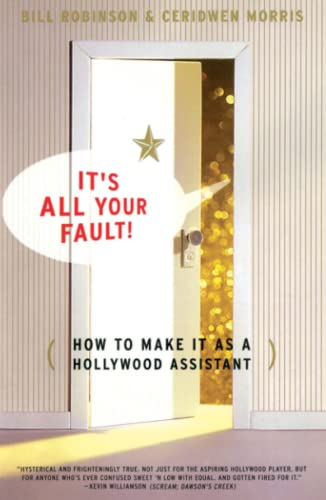 Its All Your Fault: How To Make It As A Hollywood Assistant: Bill Robinson