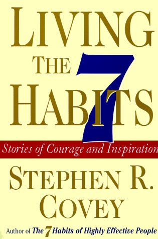 Living the Seven Habits: Stories of Courage and Inspiration