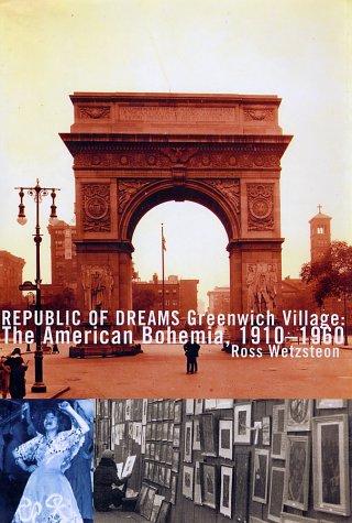 9780684869957: Republic of Dreams : Greenwich Village: The American Bohemia, 1910-1960