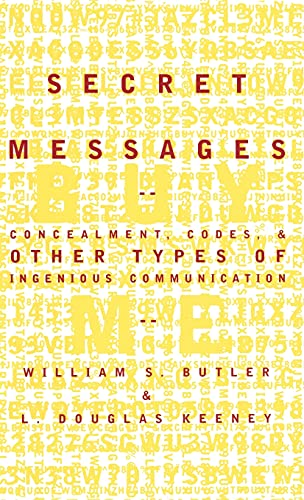 Secret Messages: Concealment Codes And Other Types Of Ingenious Communication: William S. Butler, L...
