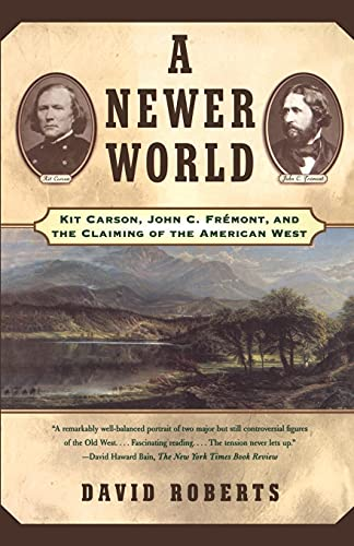 9780684870212: A Newer World : Kit Carson John C Fremont And The Claiming Of The American West